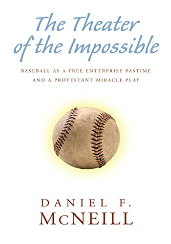 The Theater of the Impossible: Baseball as a Free Enterprise Pastime and a Protestant Miracle Play (English Edition) por Daniel F. McNeill