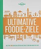 Lonely Planets Ultimative Foodie-Ziele: Die TOP500 Spezialitäten der Welt und wo man sie isst (Lonely Planet Reisebildbände)