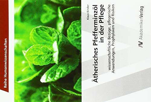 Ätherisches Pfefferminzöl in der Pflege: wissenschaftliche Bezüge, pflegerische Anwendungen, Prophylaxen und Risiken