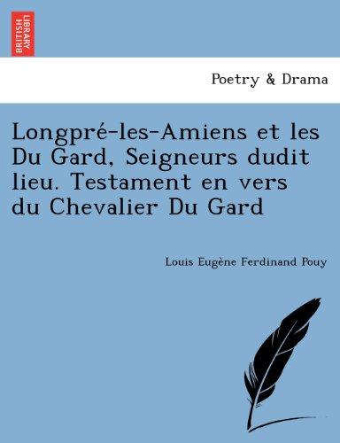 Longpre-les-Amiens et les Du Gard, Seigneurs dudit lieu. Testament en vers du Chevalier Du Gard