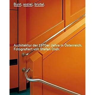 Bunt, sozial, brutal. Architektur der 1970er Jahre in Österreich: Fotografiert von Stefan Oláh