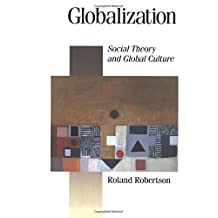 Globalization: Social Theory and Global Culture (Published in association with Theory, Culture & Society)