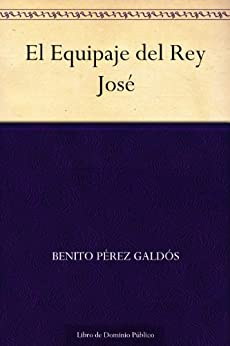 El Equipaje del Rey José de [Galdós, Benito Pérez]