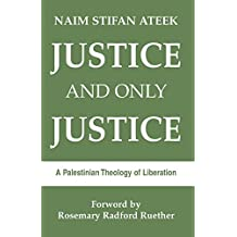 Justice & Only Justice: A Palestinian Theology of Liberation