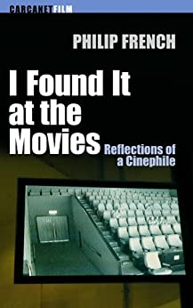 I Found it at the Movies: Reflections of a Cinephile by [French, Philip]