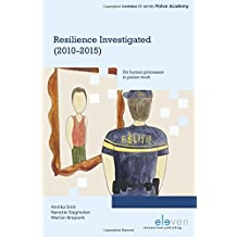 Resilience Investigated (2010-2015): On Human Processes in Police Work (Onderzoeksreeks Politieacademie)