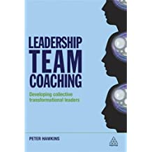Leadership Team Coaching: Developing Collective Transformational Leadership by Peter Hawkins (2011-05-15)