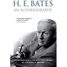 H.E.Bates Autobiography: The Vanished World, The Blossoming World, The World in Ripeness