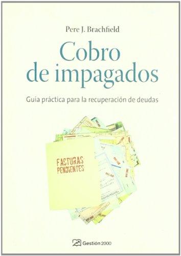 Cobro de impagados y recuperación de deudas: Guía práctica para la recuperación de deudas por Pedro J. Brachfield Montaña