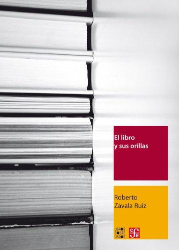 El libro y sus orillas. Tipografía, originales, redacción, corrección de estilo y de pruebas (Libros Sobre Libros)