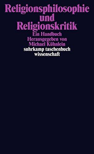 Religionsphilosophie und Religionskritik: Ein Handbuch (suhrkamp taschenbuch wissenschaft, Band 2140)