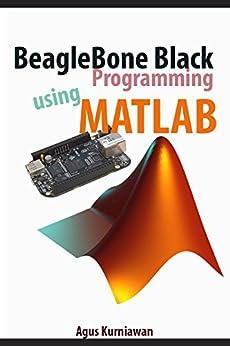 BeagleBone Black Programming using Matlab by [Kurniawan, Agus]