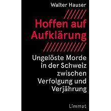 Hoffen auf Aufklärung: Ungelöste Morde in der Schweiz zwischen Verfolgung und Verjährung