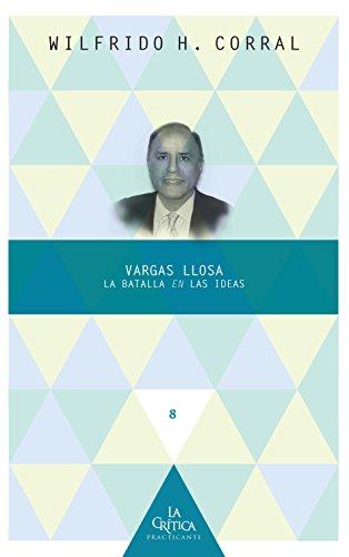 Vargas Llosa: la batalla en las ideas (La Crítica Practicante. Ensayos latinoamericanos nº 8)