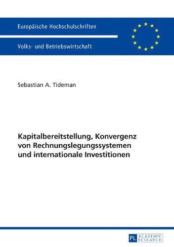 Kapitalbereitstellung, Konvergenz von Rechnungslegungssystemen und internationale Investitionen (Europäische Hochschulschriften / European University ... / Série 5: Sciences économiques, Band 3445)