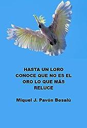 Hasta un loro conoce que no es el oro lo que más reluce (Spanish Edition)