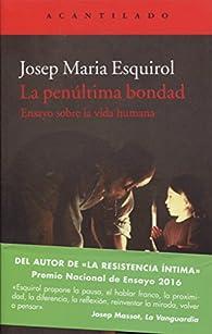 La penúltima bondad par Josep Maria Esquirol Calaf
