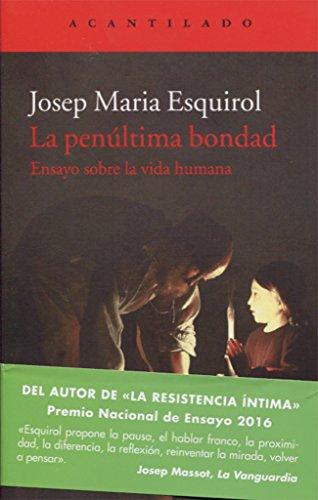 La penúltima bondad : ensayo sobre la vida humana por Josep Maria Esquirol i Calaf