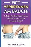 Fett verbrennen am Bauch: Schritt für Schritt zu einem straffen Bauch, in nur wenigen Tagen! - Nicholas Rix