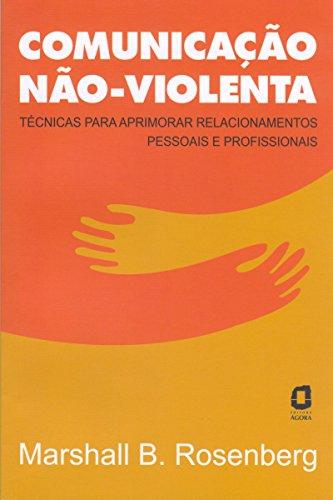 Comunicação não-violenta: Técnicas para aprimorar relacionamentos pessoais e profissionais (Portuguese Edition)