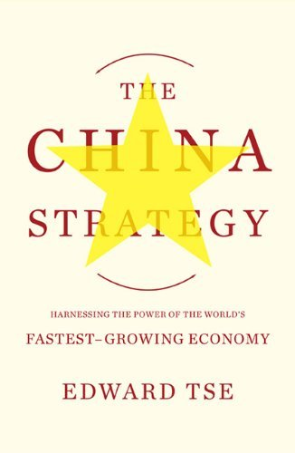 The China Strategy: Harnessing the Power of the World's Fastest-Growing Economy by Edward Tse (2012-08-07)
