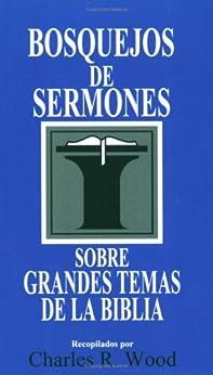 Bosquejos de sermones: Grandes temas de la Biblia (Bosquejos de sermones Wood) (Spanish Edition) de [Wood, Charles R.]