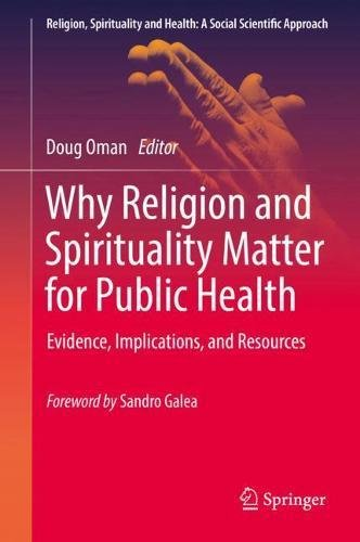 Why Religion and Spirituality Matter for Public Health: Evidence, Implications, and Resources (Religion, Spirituality and Health: A Social Scientific Approach)