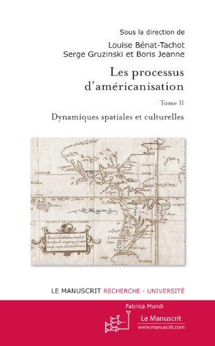 Les Processus d'américanisation Tome 2. Dynamiques spatiales et culturelles