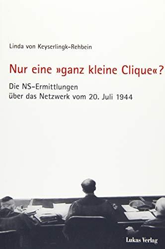 Nur eine »ganz kleine Clique«?: Die NS-Ermittlungen über das Netzwerk vom 20. Juli 1944 (Schriften der Gedenkstätte Deutscher Widerstand / Reihe A: Analysen und Darstellungen) (Analyse Netzwerke Die Sozialer)