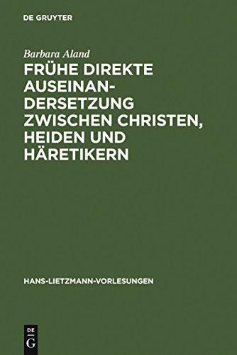 Frühe direkte Auseinandersetzung zwischen Christen, Heiden und Häretikern (Hans-Lietzmann-Vorlesungen 8) (Frühen Kirche Der Schriften)