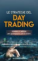 Le strategie del day trading: Consigli e metodi per guadagnare com le azioni