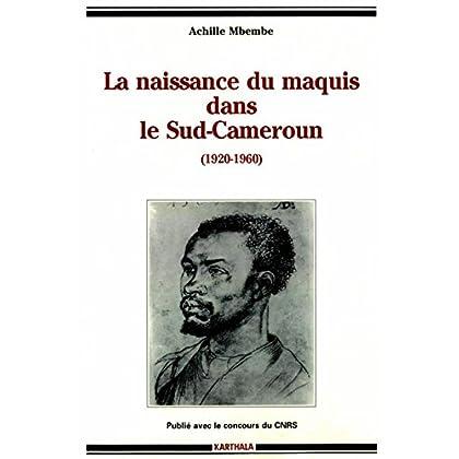 La naissance du maquis dans le Sud-Cameroun (Homme et Société : Histoire et géographie)