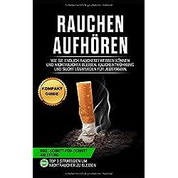 Rauchen aufhören: Wie Sie endlich rauchfrei werden können und Nichtraucher bleiben. Rauchentwöhnung und Sucht loswerden für jedermann (inkl. Schritt-für-Schritt Anleitung)