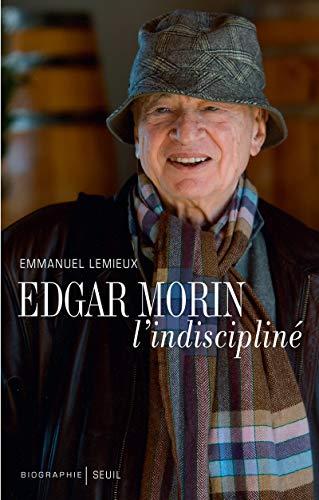 Edgar Morin. L'indiscipliné par Emmanuel Lemieux