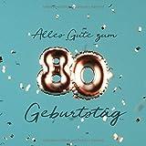 Alles Gute zum 80. Geburtstag: Gästebuch zum Eintragen mit 110 Seiten - Ballons Kupfer Petrol