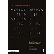 The Theory and Practice of Motion Design: Critical Perspectives and Professional Practice