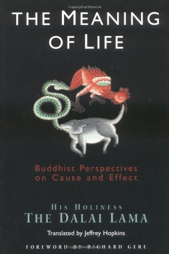 The Meaning of Life: Buddhist Perspectives on Cause and Effect: Written by Dalai Lama XIV, 2000 Edition, (New edition) Publisher: Wisdom Publications,U.S. [Paperback]