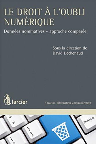 Le droit à l'oubli numérique: Données nominatives - approche comparée par David Dechenaud