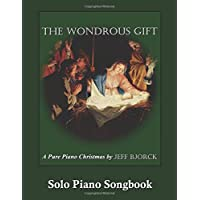 The Wondrous Gift - a Pure Piano Christmas: Solo Piano Songbook: Volume 5