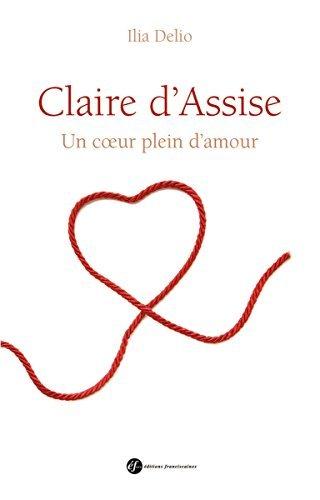 Claire d'Assise : Un coeur plein d'amour par Elia Delio