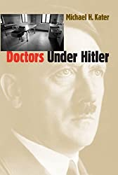 Doctors Under Hitler by Michael H. Kater (1990-01-17)