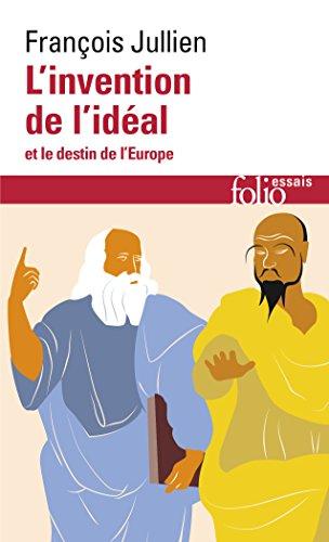 L'invention de l'idéal et le destin de l'Europe par François Jullien