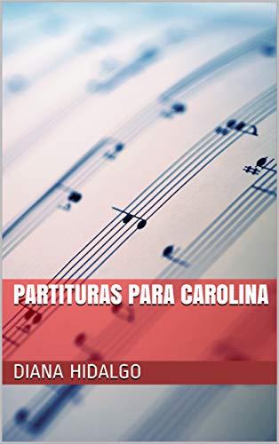 PARTITURAS PARA CAROLINA por DIANA HIDALGO