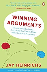 Winning Arguments: From Aristotle to Obama - Everything You Need to Know about the Art of Persuasion by Jay Heinrichs (2010-02-01)
