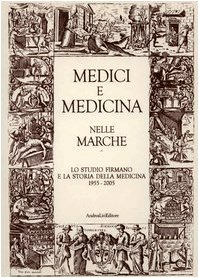 Medici e medicina nelle Marche. Lo Studio firmano e la storia della medicina 1955-2005