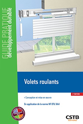 Volets roulants: Conception et mise en oeuvre - En application de la norme NF DTU 34.4.