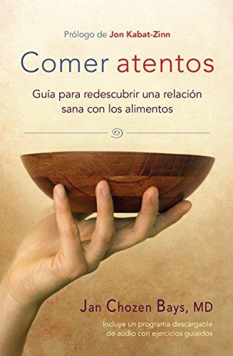 Comer Atentos (Mindful Eating): Guía Para Redescubrir Una Relación Sana Con Los Alimentos por Jan Chozen Bays