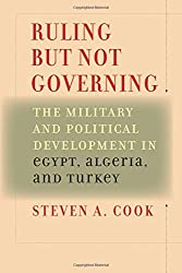 Ruling But Not Governing: The Military and Political Development in Egypt, Algeria, and Turkey (Council on Foreign Relations Book) by Steven A. Cook (2007-03-13)