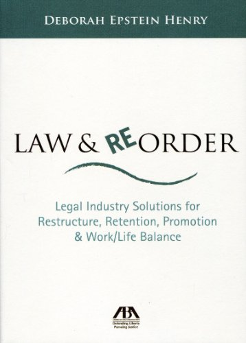 Law & Reorder: Legal Industry Solutions for Restructure, Retention, Promotion & Work/Life Balance