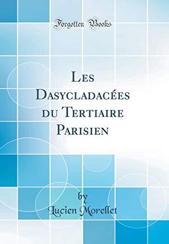 Les Dasycladacées Du Tertiaire Parisien (Classic Reprint) par Lucien Morellet